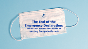 The End of the Emergency Declaration: What that means for Annual General Meetings at Housing Co-ops in Ontario